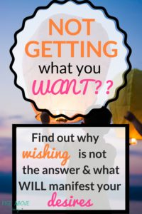 Have you often wished for things to be different but the desired outcome has not come? Learn an alternative to wishing that WILL manifest your deisres!